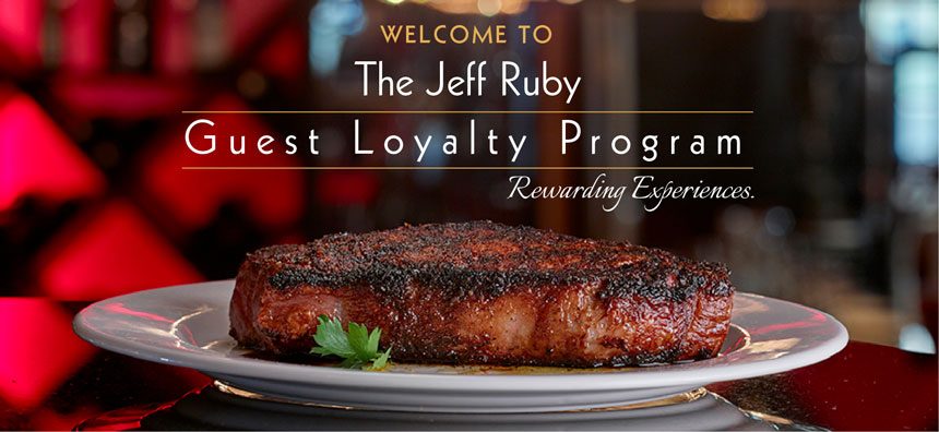 Welcome to JThe Jeff Ruby Guest Loyalty Program